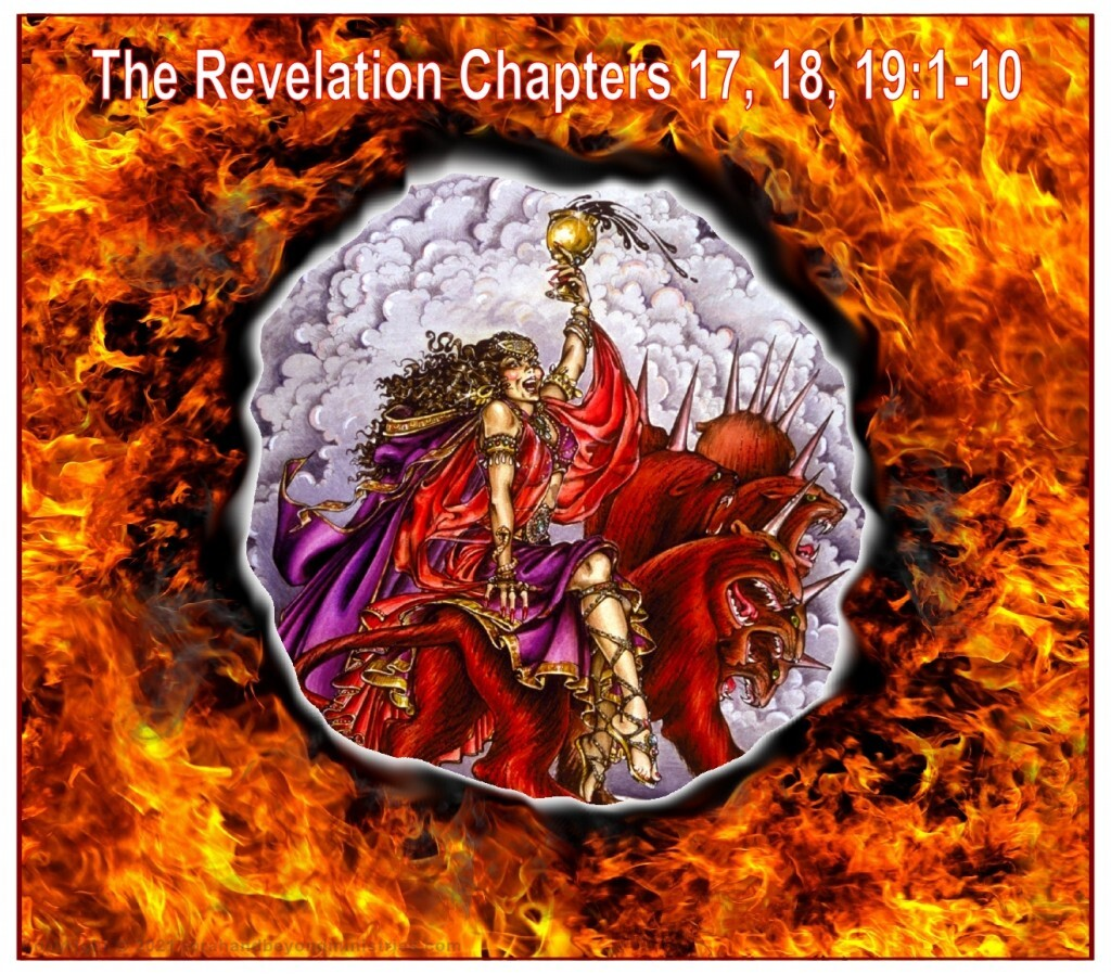 The Revelation Chapters 17, 18 and 19 verses one through 10