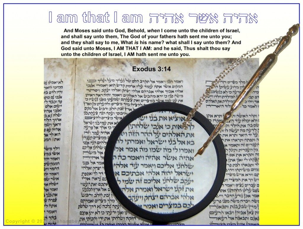 The name of God as given to Moses in Exodus 3:4 - I AM THAT I AM