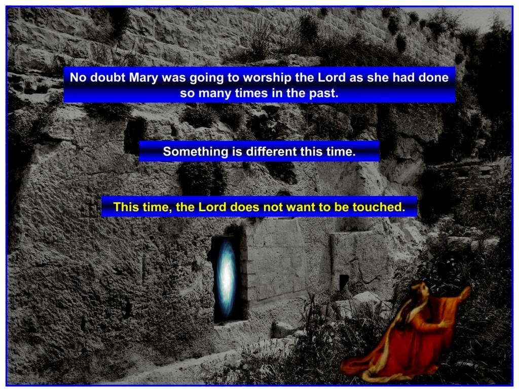 Jesus stopped Mary from touching Him