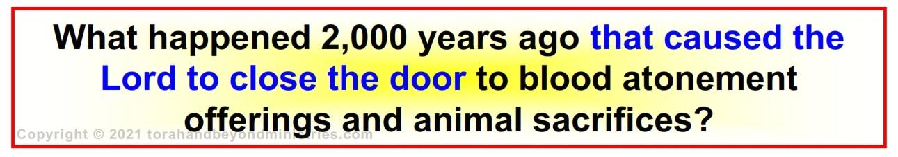 God closed the door to sacrifice 2,000 years ago