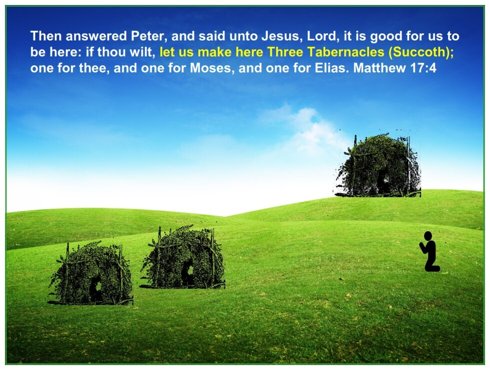 Then answered Peter, and said unto Jesus, Lord, let us make here Three Tabernacles (Succoth);
