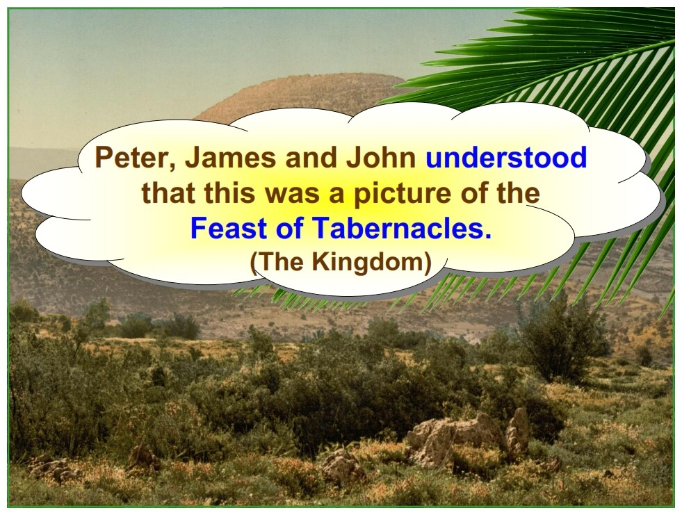 Feast of Tabernacles, the Disciples understood the Mount of Transfiguration example