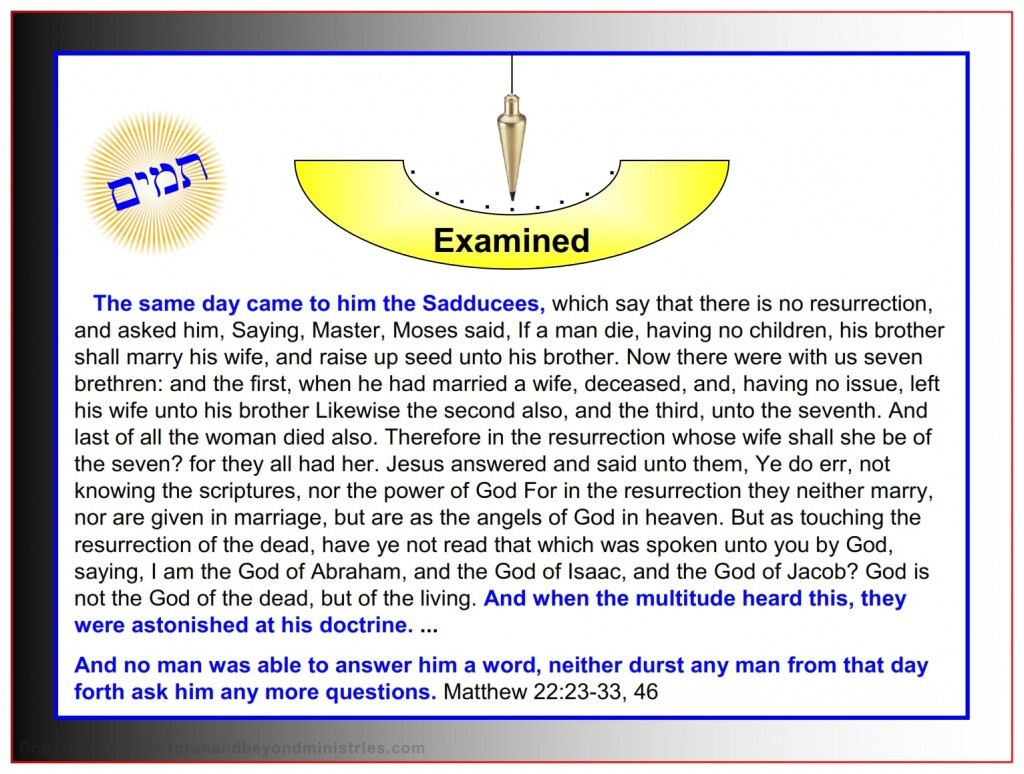 The Sadducees examined Jesus and tried to trick Him with hard questions