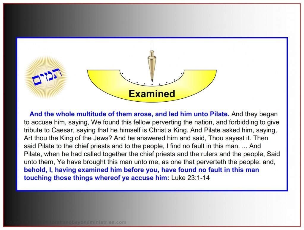 The Roman Pilate examined Jesus and found Him guiltless