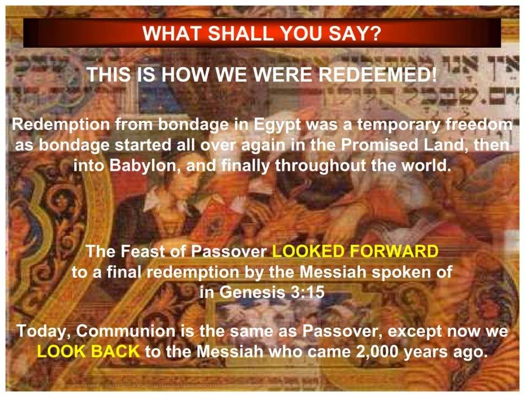 Passover gave physical redemption from slavery The fulfillment of Passover will give spiritual redemption from slavery