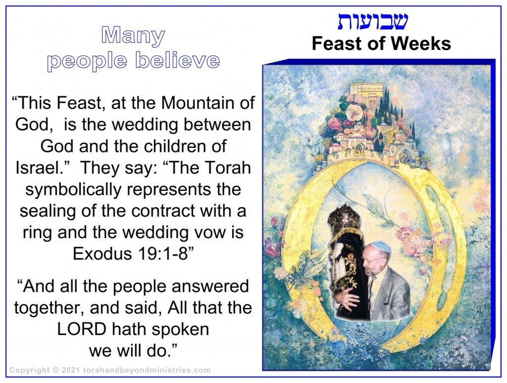 Many Jewish people believe that the words spoken in Exodus 19:5-8 was the wedding vow between God and the Children of Israel. This is probably correct.