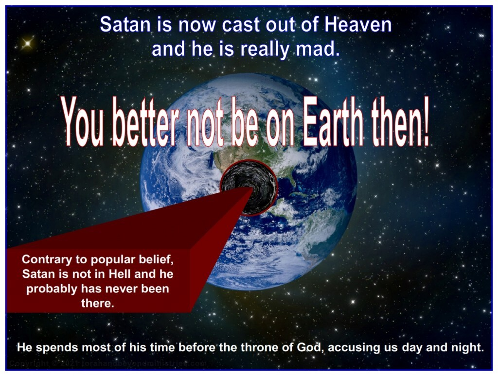 When Satan comes to Earth, you better not be here.
