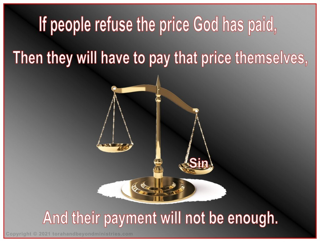 If you refuse the gift, you still owe for your sins. You don't have enough to pay even if you give ALL your blood.