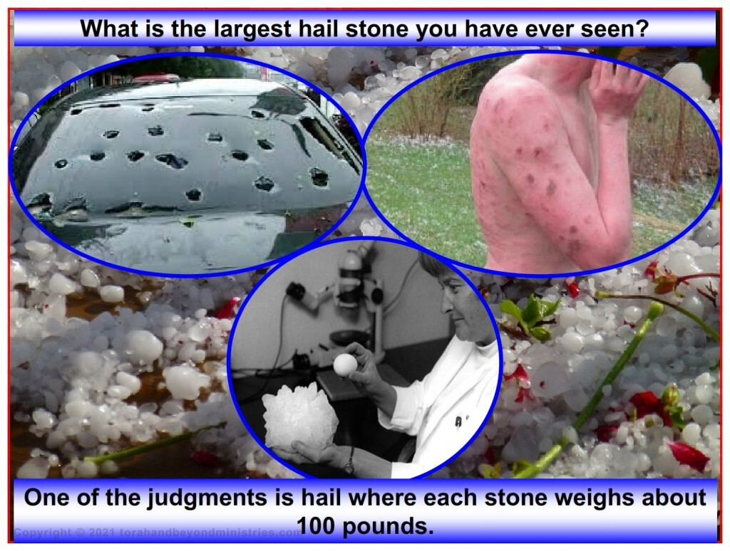 The Tribulation will produce the largest hailstones ever to hit Earth.
