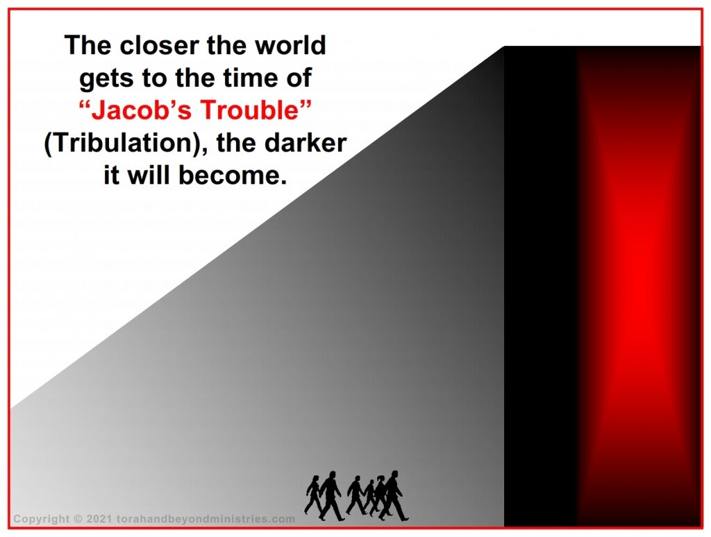 """The closer the world gets to the time of """"Jacob's Trouble"""" (Tribulation), the darker it will become."""
