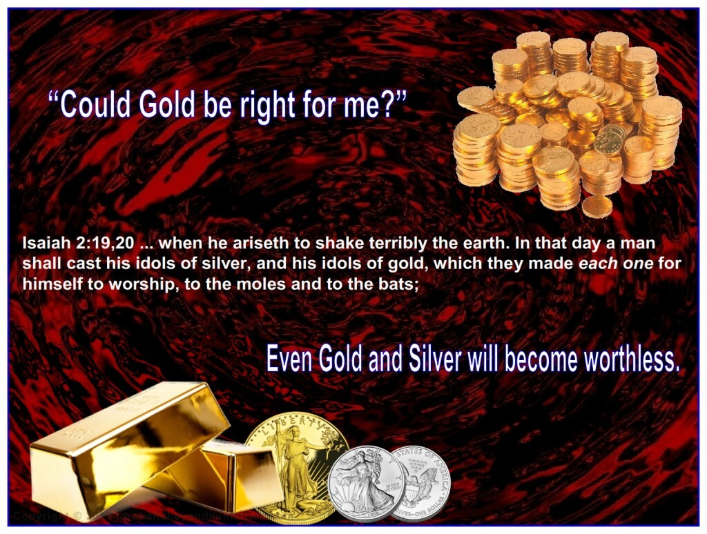 During the Tribulation that which is truly precious changes from gold and silver to life itself.