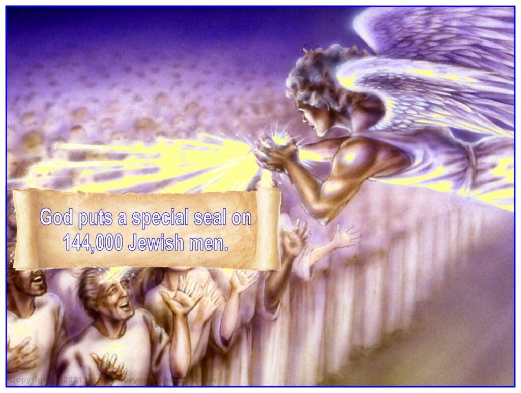 144,000 Jewish men are sealed by God.