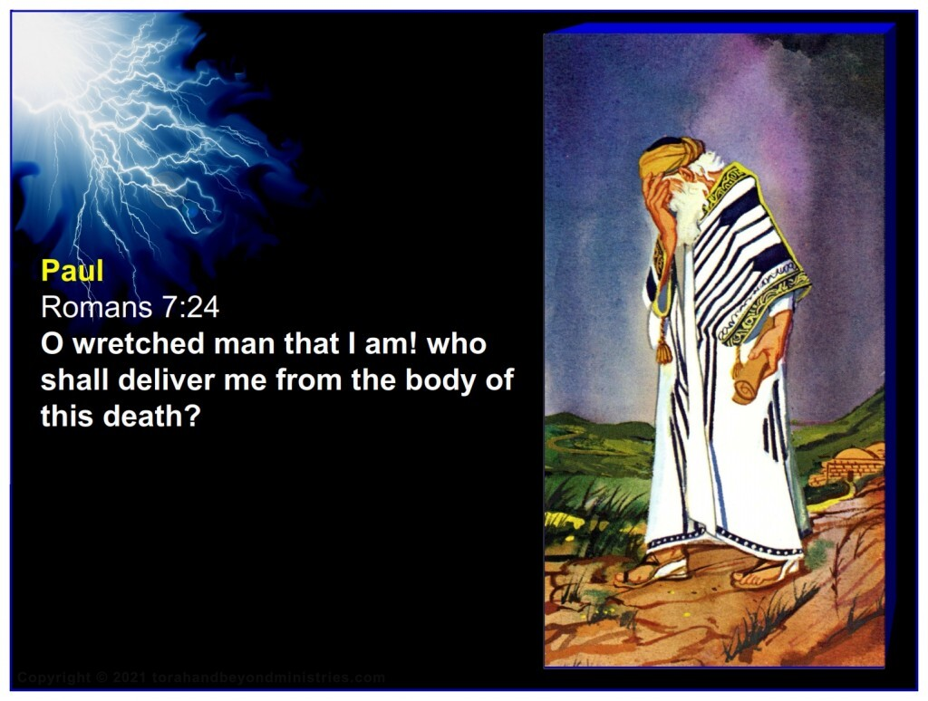Paul recognized his sinful body desires and said: O wretched man that I am! who shall deliver me from the body of this death?