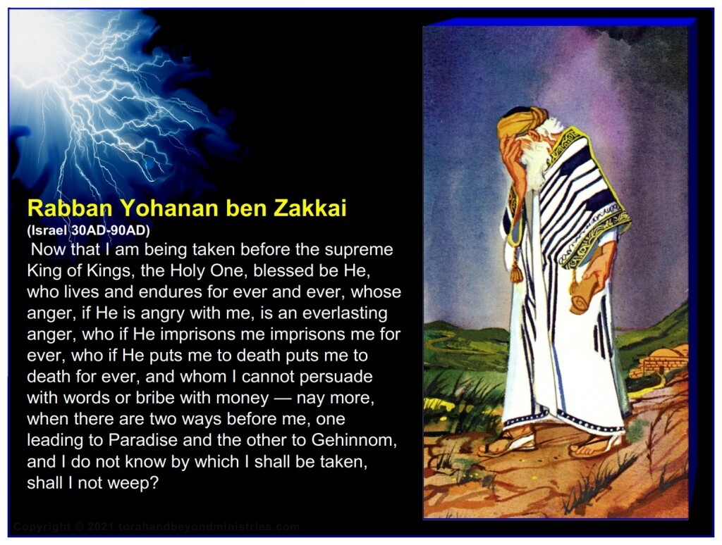 One of the foundation stones of Rabbinic Judaism, Rabban Yohanan ben Zakkai,  said on his death bed: there are two ways before me, one leading to Paradise and the other to Gehinnom, and I do not know by which I shall be taken, shall I not weep?
